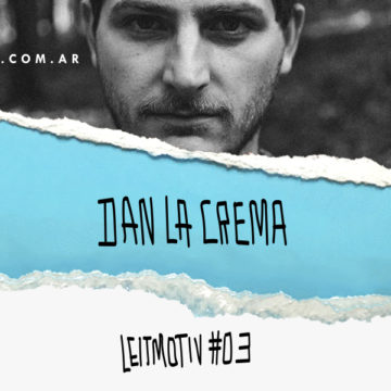 LEITMOTIV #03: Dan La Crema