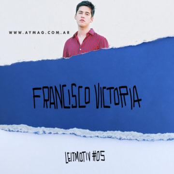 LEITMOTIV #05: Francisco Victoria