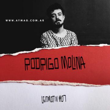 LEITMOTIV #07: Rodrigo Molina
