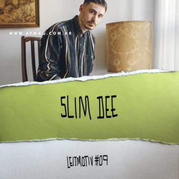 LEITMOTIV #09: Slim Dee