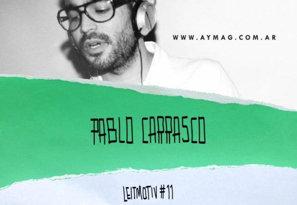 Leitmotiv #11: Pablo Carrasco