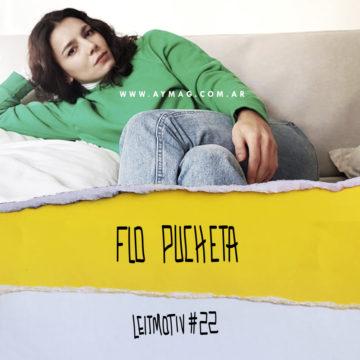 Leitmotiv #22: Flo Pucheta